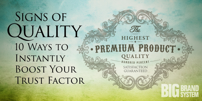 Signs of Quality: 10 Ways to Instantly Boost Your Trust Factor