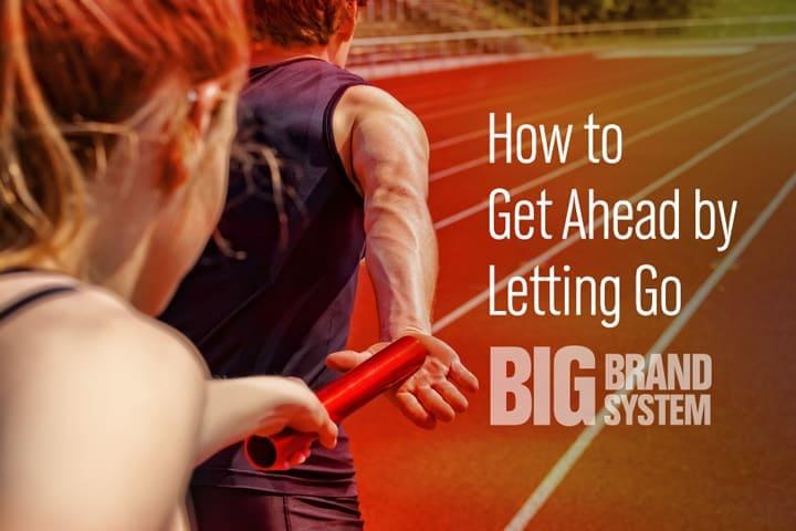 Get ahead: let go!