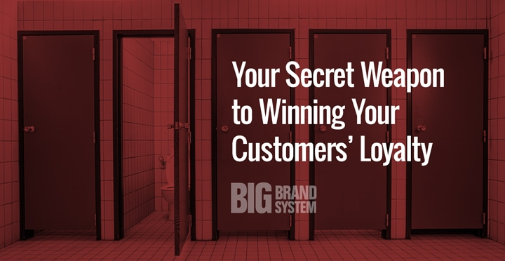 Restroom doors next to the text Your Secret Weapon to Winning Your Customers' Loyalty