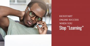 """Kickstart online business success when you stop """"learning"""" and start implementing"""
