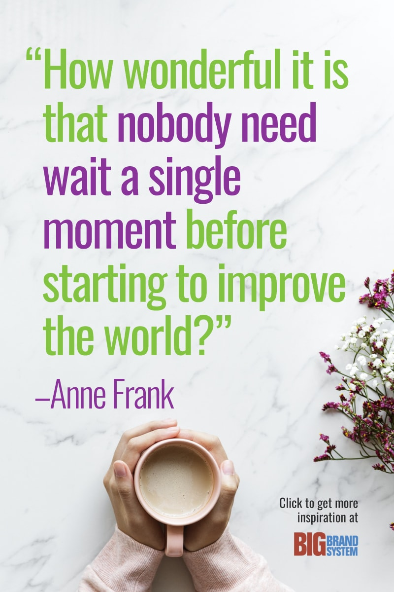 """""""How wonderful it is that nobody need wait a single moment before starting to improve the world?"""" –Anne Frank. Click through for more inspiration!"""