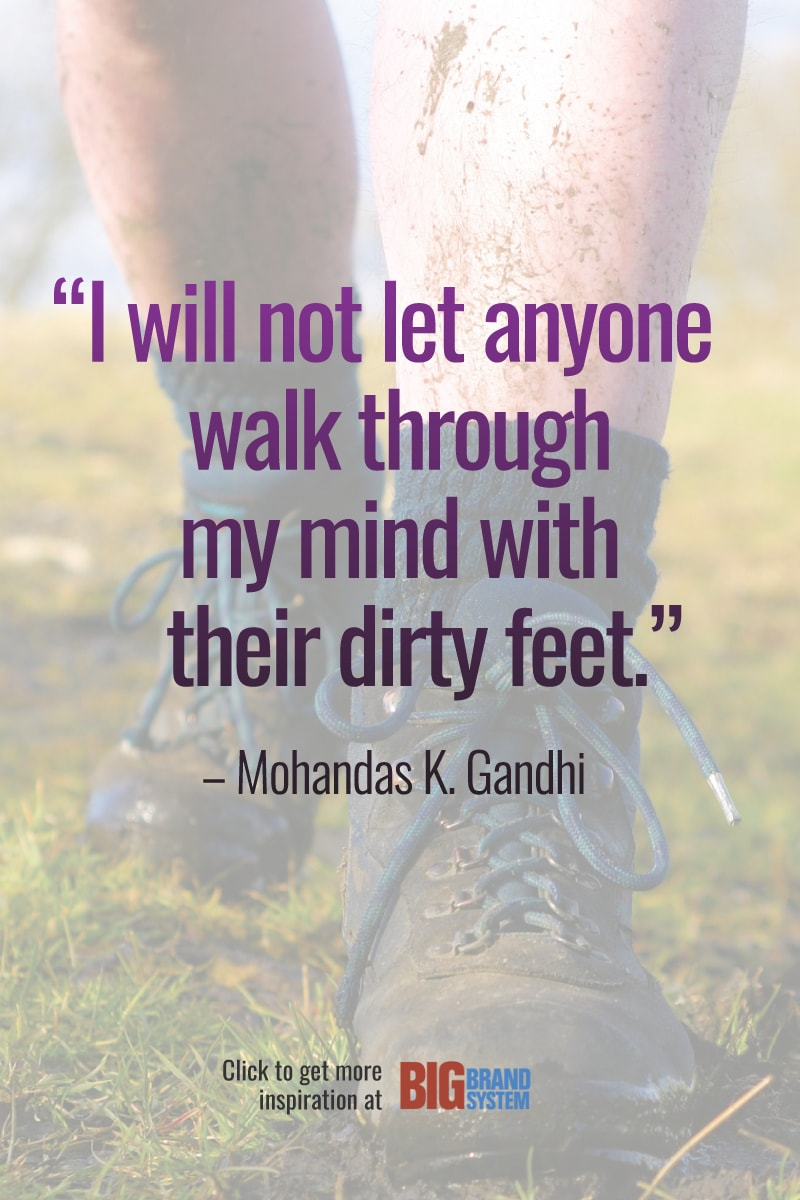 """""""I will not let anyone walk through my mind with their dirty feet."""" –Mohandas K. Gandhi. Click through for more inspiration!"""