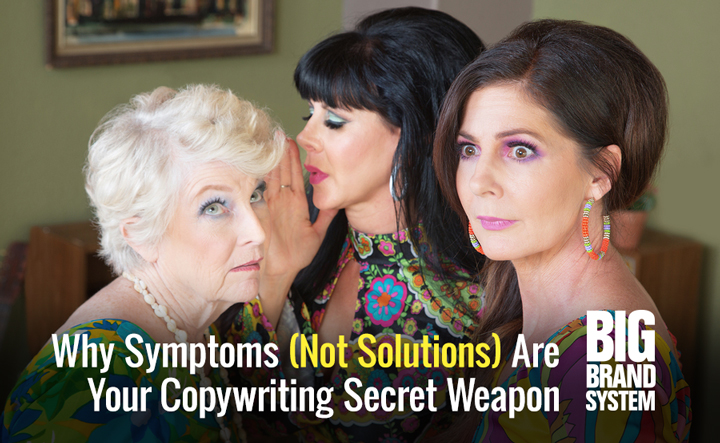 Why Symptoms (Not Solutions) Are Your Copywriting Secret Weapon