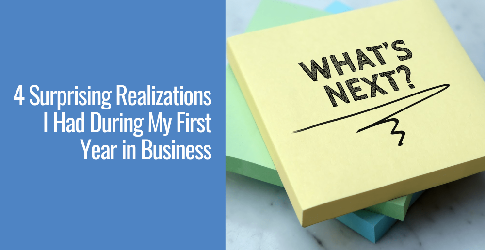 4 Surprising Realizations I Had During My First Year In Business