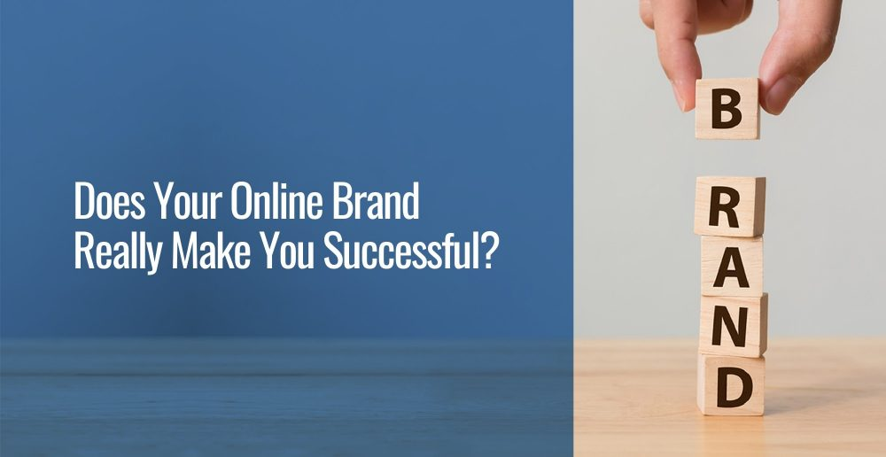 A close up blocks spelling the word BRAND next to text that says Does Your Online Brand Really Make You Successful?