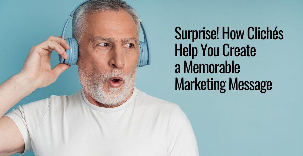 Surprise! How Clichés Help You Create a Memorable Marketing Message
