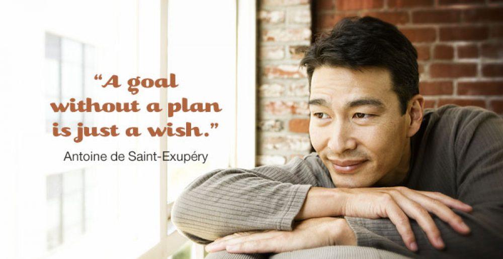 """""""A goal without a plan is just a wish."""" – Antoine de Saint-Exupéry"""